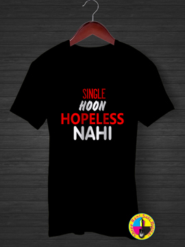 Single Hoon Hopeless Nahi Are Not Hoon T-shirt.