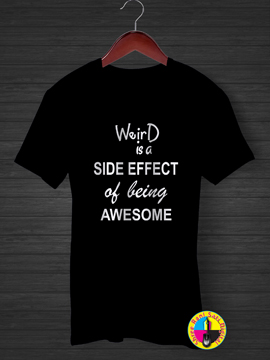 Weird Is A Side Effect T-shirt.