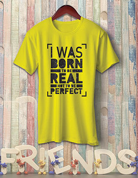 I Was Born To Be Real Not To Be Perfect - Yellow